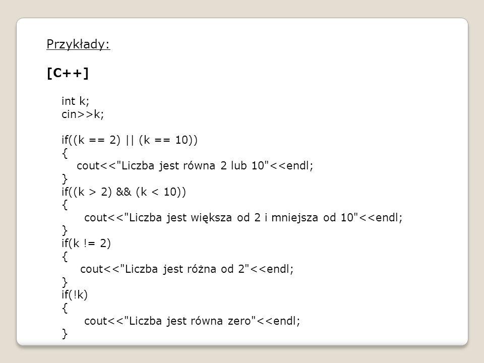 Przykłady: [C++] int k; cin>>k; if((k == 2) || (k == 10)) {